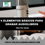 4 Elementos Básicos para Grabar Audiolibros
